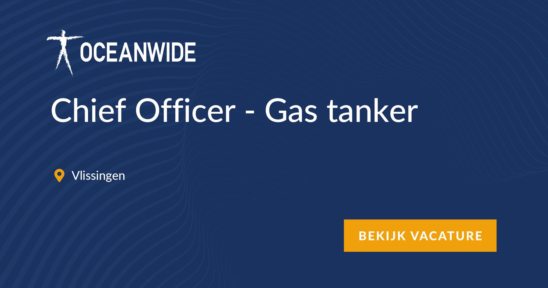 Chief Officer - Gas tanker, Vlissingen - maritime vacancy ~ Oceanwide